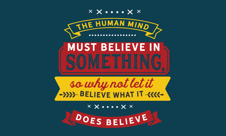 The human mind must believe in something, so why not let it believe what it does believe. 版權商用圖片 - 113633092
