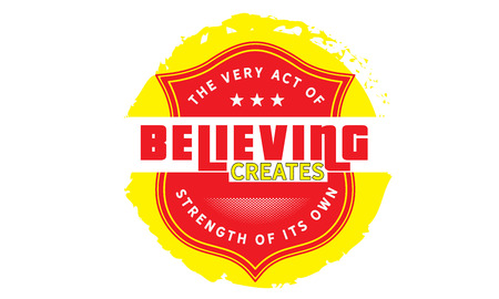 The very act of believing creates strength of its own. Ilustração
