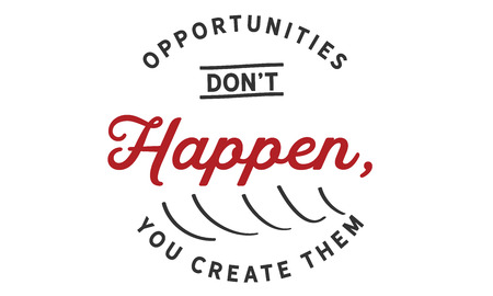 Opportunities don't happen, you create them 版權商用圖片 - 113633103