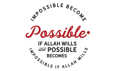 Impossible becomes possible if Allah Wills and possible becomes impossible if Allah Wills. Ilustração