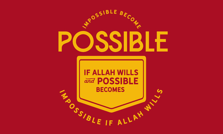 Impossible becomes possible if Allah Wills and possible becomes impossible if Allah Wills. 版權商用圖片 - 113633113