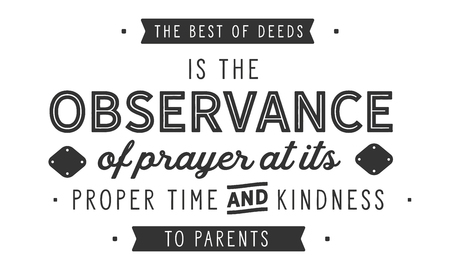 The best of deeds is the observance of prayer at its proper time and kindness to parents
