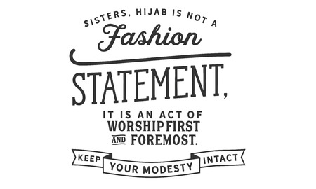 Sisters, hijab is not a fashion statement, it is an act of worship first and foremost. Keep your modesty intact Banco de Imagens - 113633116