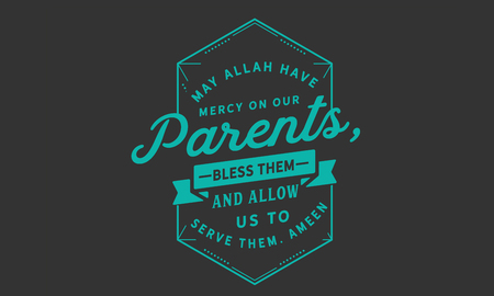 May Allah have mercy on our parents, bless them and allow us to serve them. Ameen.