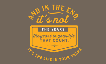 And in the end, it's not the years in your life that count. It's the life in your years. 版權商用圖片 - 113633124