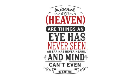 In Jannah (Heaven) are things an eye has never seen, an ear has never heard, and a mind can't even imagine 版權商用圖片 - 113633128