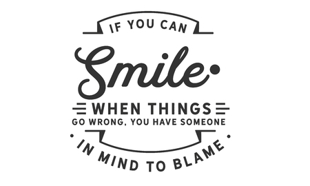 if you can smile when things go wrong, you have someone in mind to blame. Banco de Imagens - 113633135