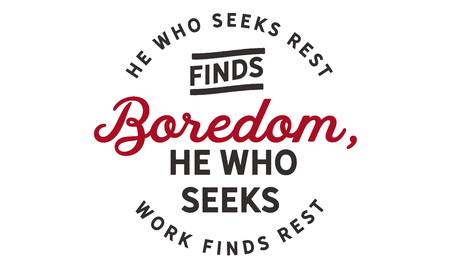 He who seeks rest finds boredom. He who seeks work finds rest. 版權商用圖片 - 113633146