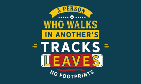 A person who walks in anothers tracks leaves no footprints.