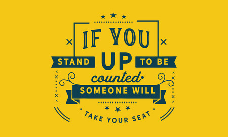 If you stand up to be counted, someone will take your seat. 版權商用圖片 - 113633153