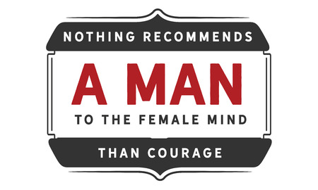Nothing recommends a man to the female mind than courage. Ilustração