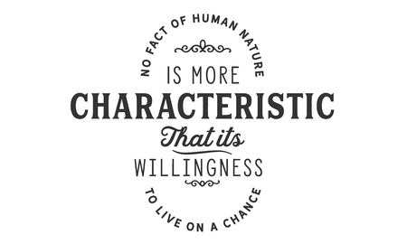 No fact of human nature is more characteristic that its willingness to live on a chance. Ilustração