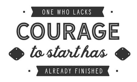 One who lacks courage to start has already finished