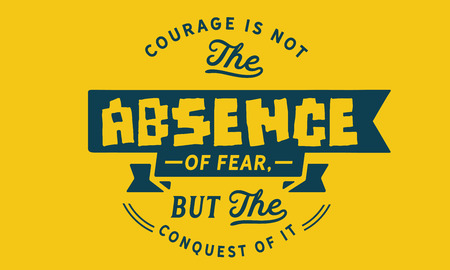 Courage is not the absence of fear, but the conquest of it. Vectores