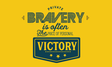 Private bravery is often the price of personal victory. Ilustração