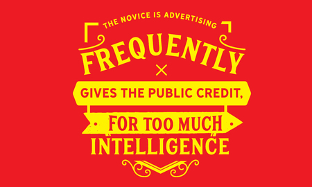 The novice in advertising frequently gives the public credit, for too much intelligence.