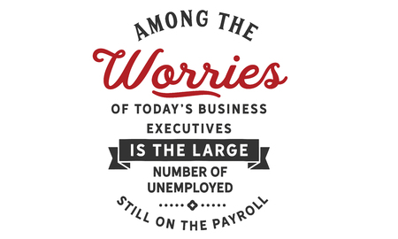 Among the worries of today's business executives is the large number of unemployed still on the payroll. 版權商用圖片 - 113633196