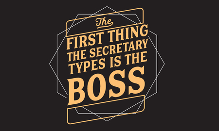 The first thing the secretary types is the boss. Ilustração