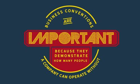 Business conventions are important because they demonstrate how many people a company can operate without