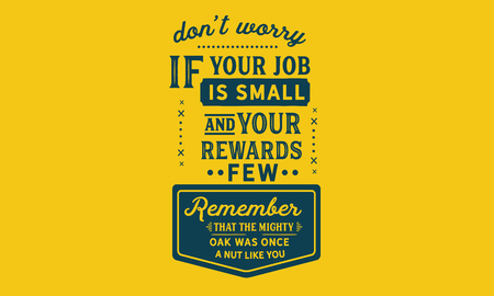 Don't worry if your job is small and your rewards few. Remember that the mighty oak was once a nut like you. 版權商用圖片 - 113633231
