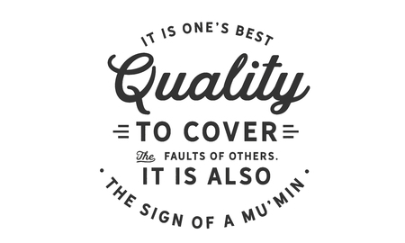 It is one's best quality to cover the faults of others. It is also the sign of a Mu'min