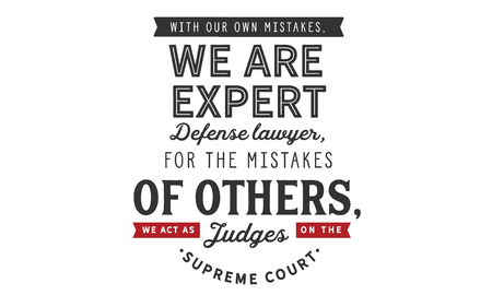 With our own mistakes, we are expert defense lawyers; for the mistakes of others, we act as judges on the supreme court Banco de Imagens - 113241171