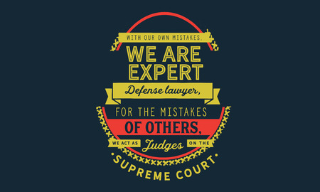 With our own mistakes, we are expert defense lawyers; for the mistakes of others, we act as judges on the supreme court Banco de Imagens - 113241172
