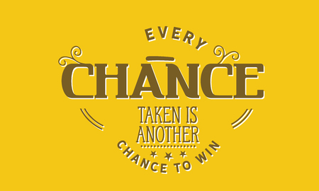 Every chance taken is another chance to win