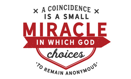 A coincidence is a small miracle in which God chooses to remain anonymous. Иллюстрация