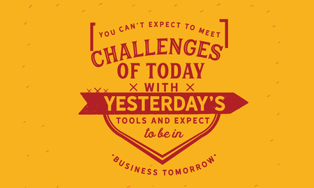 You can't expect to meet the challenges of today with yesterday's tools and expect to be in business tomorrow. Stock Illustratie