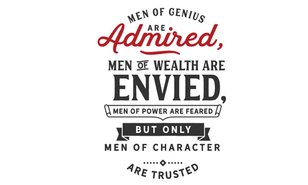 Men of genius are admired, men of wealth are envied, men of power are feared; but only men of character are trusted Ilustração