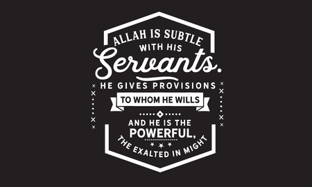 Allah is subtle with His servants; He gives provisions to whom He wills. And He is the Powerful, the Exalted in Might Иллюстрация