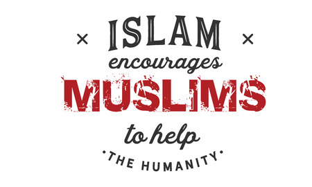 islam encaourages muslims to help the humanity