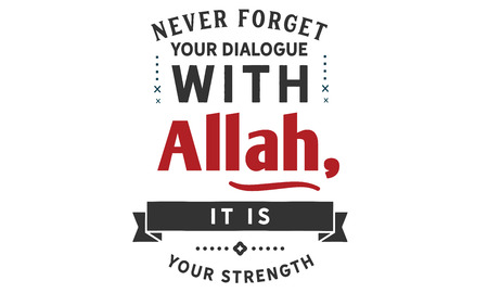 94Never forget your dialogue with Allah, it is your strength Ilustração