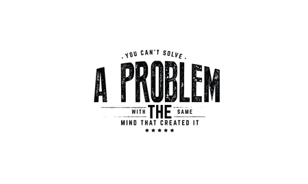 you can't solve a problem with the same mind that created it Ilustrace