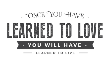 once you have learned to love , you will have learned to live 向量圖像
