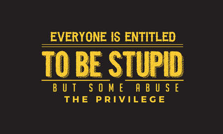 everyone is entitled to be stupid but some abuse the privilege  イラスト・ベクター素材