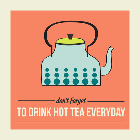 retro poster with kettle and message  dont forget to drink  hot tea everyday Vector