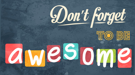 awesome: Dont forget to be awesome! Motivational background in vector format