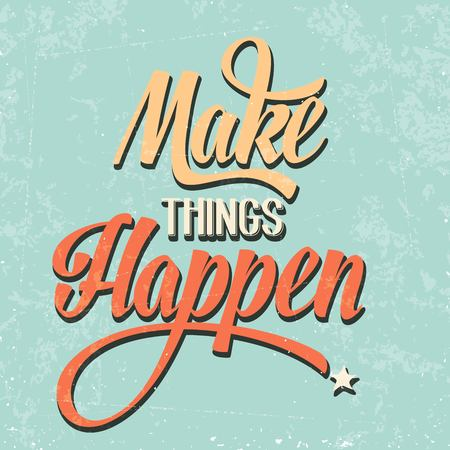 Make things Happen Quote Typographical  retro Background, vector format Illustration