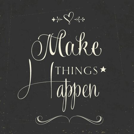 Make things Happen Quote Typographical  retro Background, vector format Vector