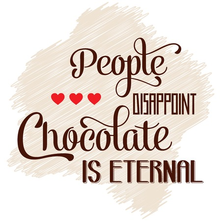 disappoint: People disappoint, chocolate is eternal, Quote Typographic Background