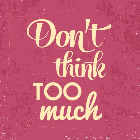 don't: Dont think too munch, Quote Typographic Background Illustration