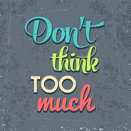 Dont think too munch, Quote Typographic Background Illustration