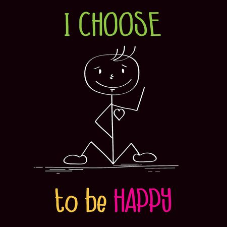 Funny illustration with message:  I choose te be happy, vector format Vector