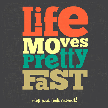 moving: Life moves pretty fast Quote Typographical retro Background, vector format