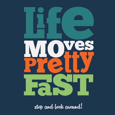 moves: Life moves pretty fast Quote Typographical retro Background, vector format
