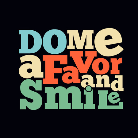 favor: Do me a favor and smile Quote Typographical retro Background, vector format Illustration
