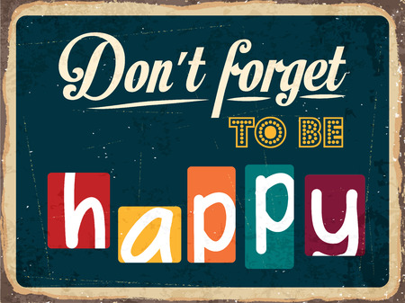 forget: Retro metal sign Dont forget to be happy, vector format