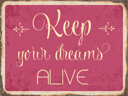 alive: Retro metal sign Keep your dreams alive